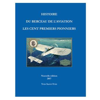 HISTOIRE DU BERCEAU DE L´AVIATION LES CENT PREMIERS PIONNIERS