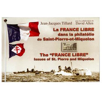 LA FRANCE LIBRE DANS LA PHILATELIE DE SAINT PIERRE ET MIQUELON (JJ TILLARD)